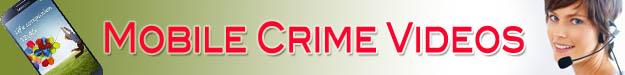 mobile crime videos